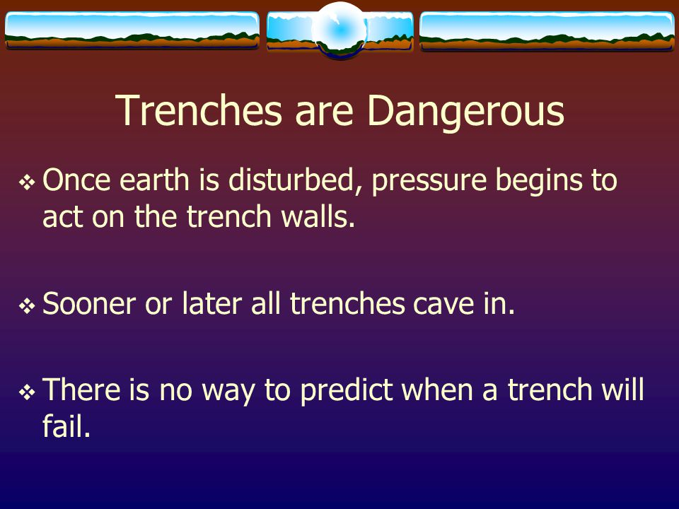Trenches are Dangerous