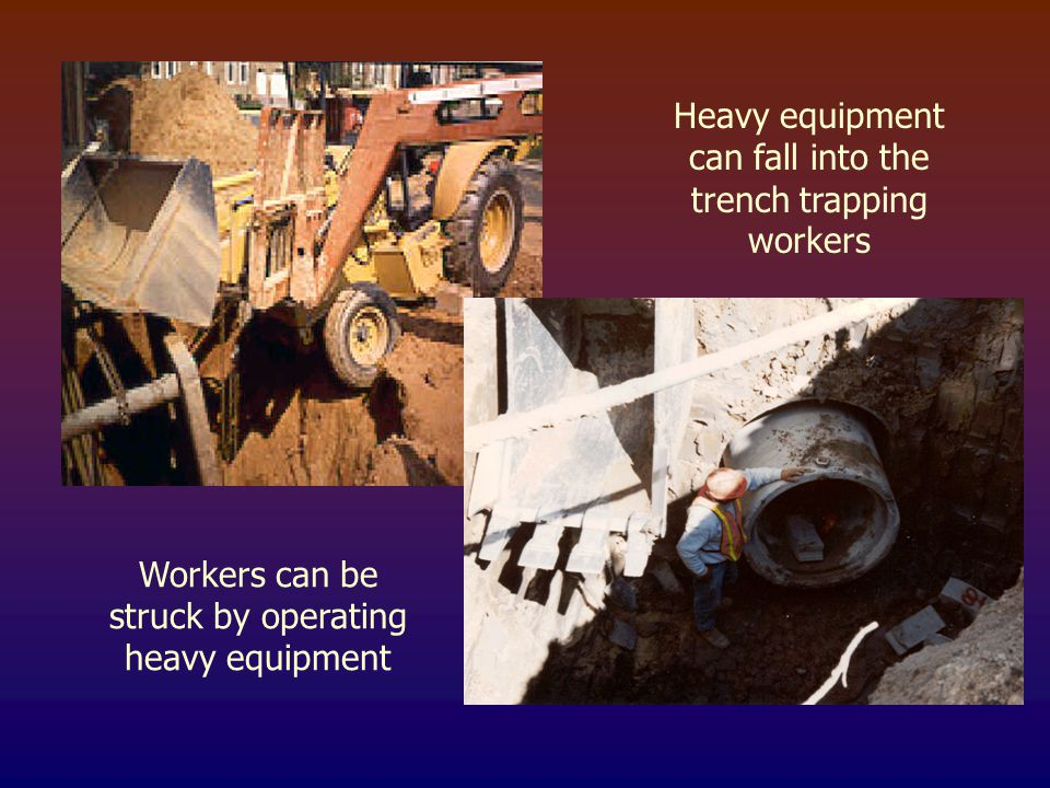 Heavy equipment can fall into the trench trapping workers