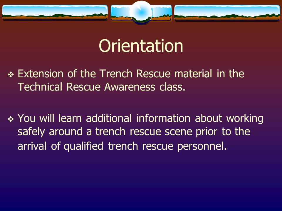 Orientation Extension of the Trench Rescue material in the Technical Rescue Awareness class.