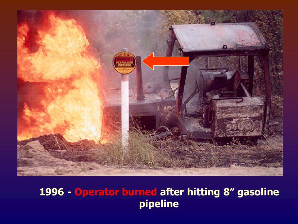 1996 - Operator burned after hitting 8 gasoline pipeline