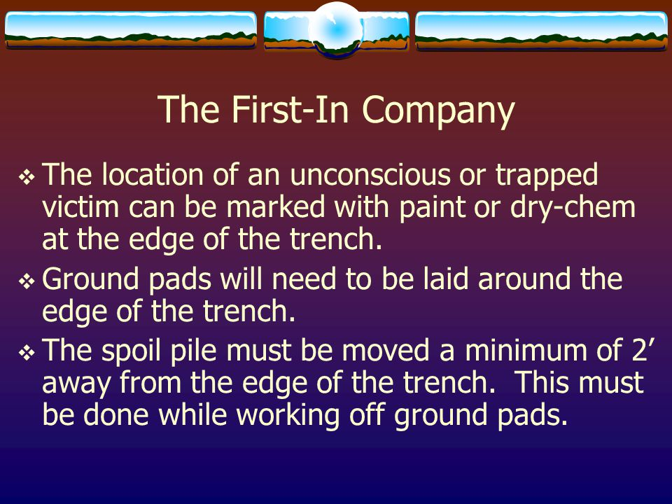 The First-In Company The location of an unconscious or trapped victim can be marked with paint or dry-chem at the edge of the trench.