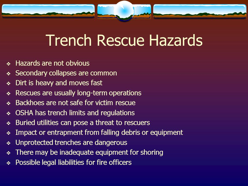Trench Rescue Hazards Hazards are not obvious