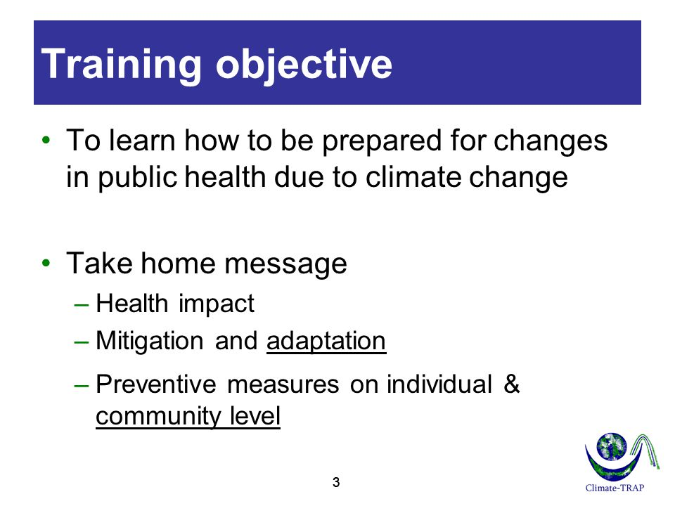 Training objective To learn how to be prepared for changes in public health due to climate change. Take home message.