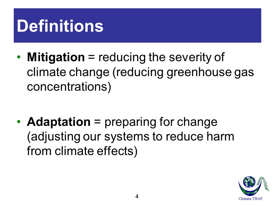 Definitions Mitigation = reducing the severity of climate change (reducing greenhouse gas concentrations)