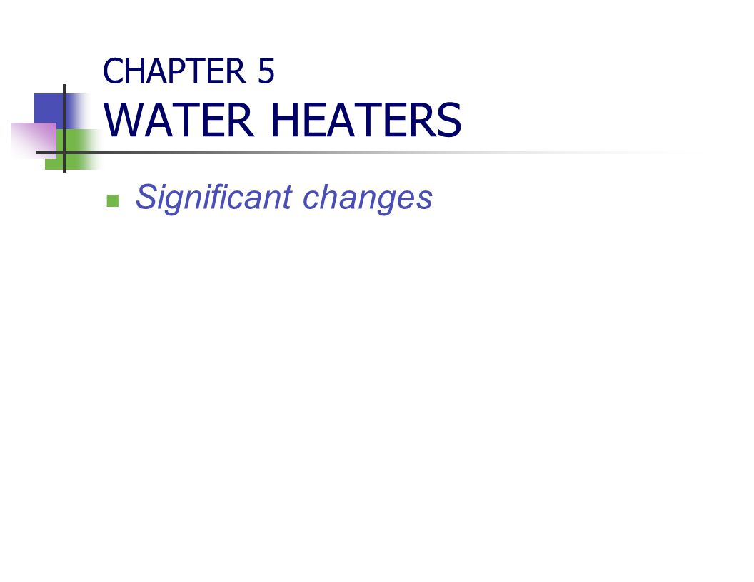 CHAPTER 5 WATER HEATERS Significant changes CHAPTER 5 WATER HEATERS