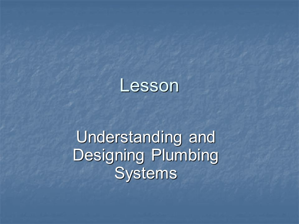 Understanding and Designing Plumbing Systems