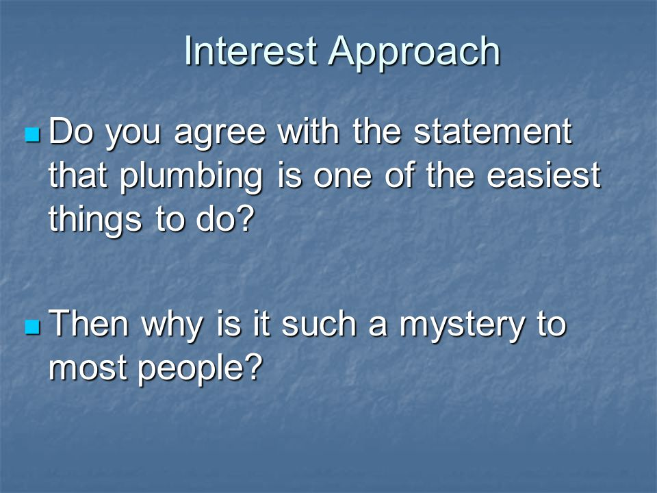 Interest Approach Do you agree with the statement that plumbing is one of the easiest things to do