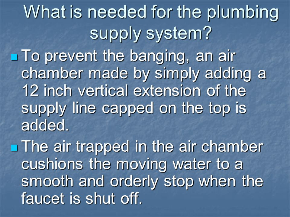 What is needed for the plumbing supply system