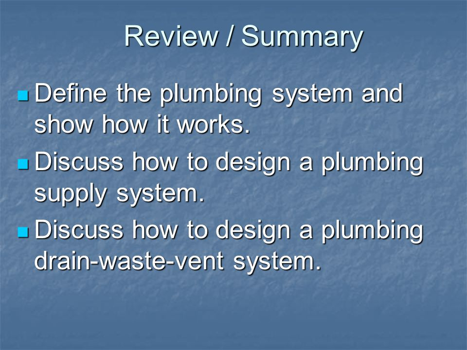 Review / Summary Define the plumbing system and show how it works.