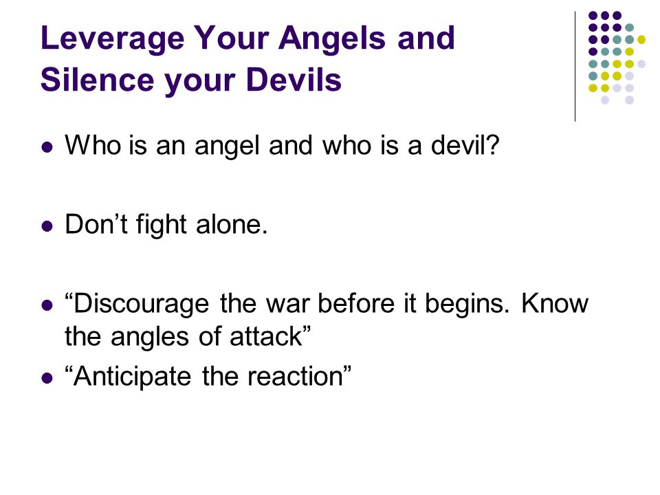 Leverage Your Angels and Silence your Devils