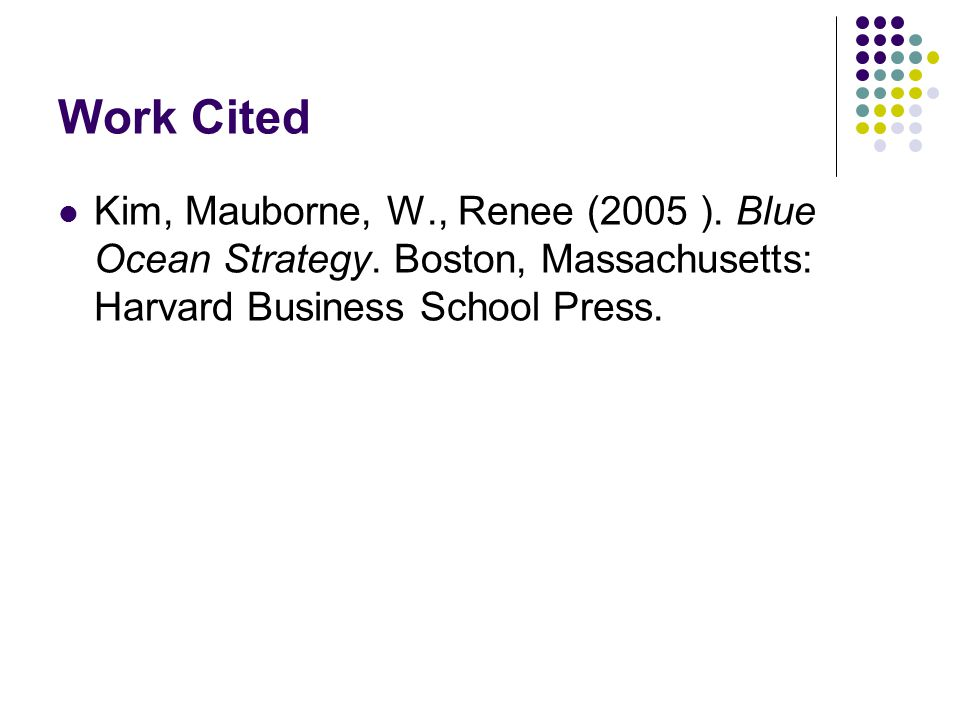 Work Cited Kim, Mauborne, W., Renee (2005 ). Blue Ocean Strategy.