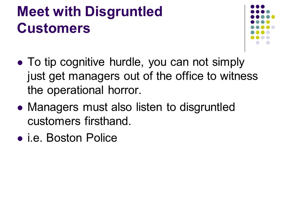Meet with Disgruntled Customers