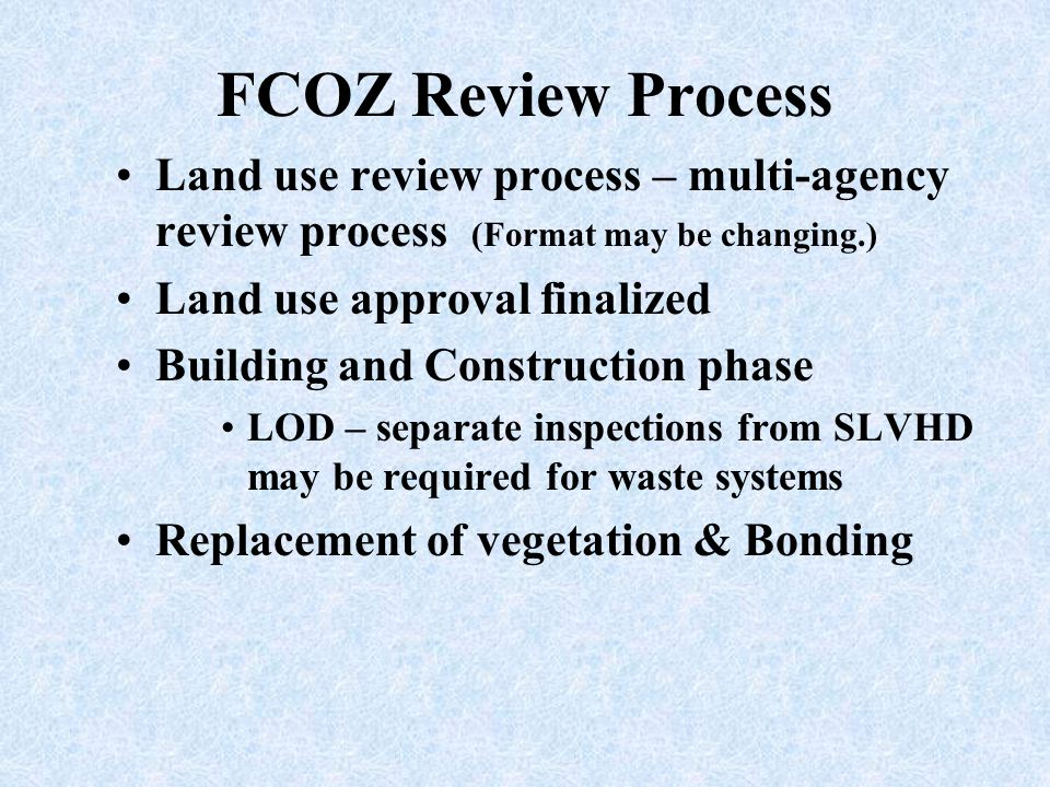 FCOZ Review Process Land use review process – multi-agency review process (Format may be changing.)