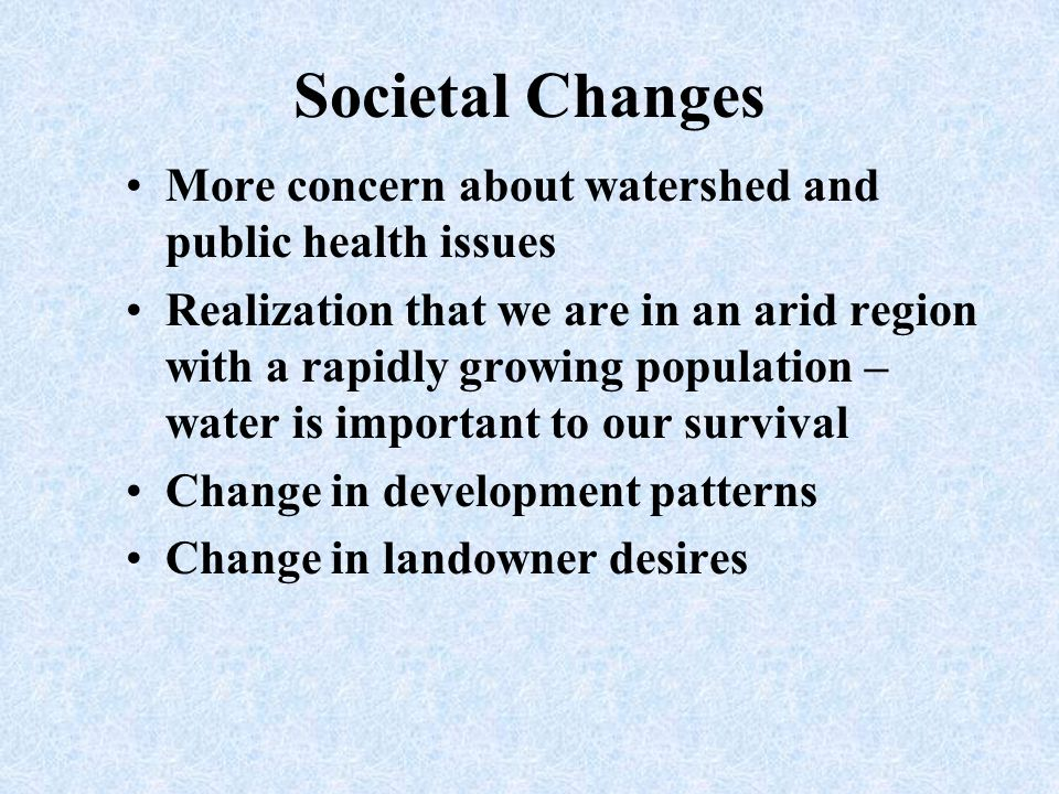 Societal Changes More concern about watershed and public health issues