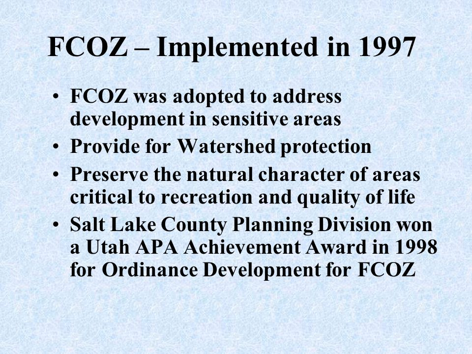 FCOZ – Implemented in 1997 FCOZ was adopted to address development in sensitive areas. Provide for Watershed protection.