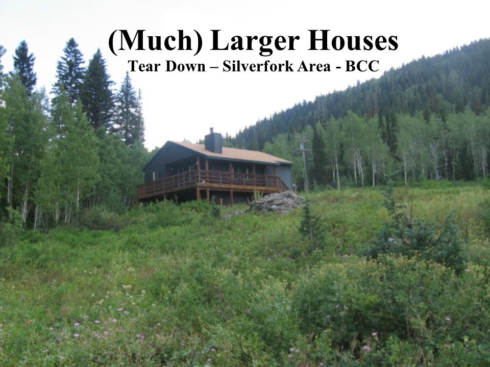 (Much) Larger Houses Tear Down – Silverfork Area - BCC