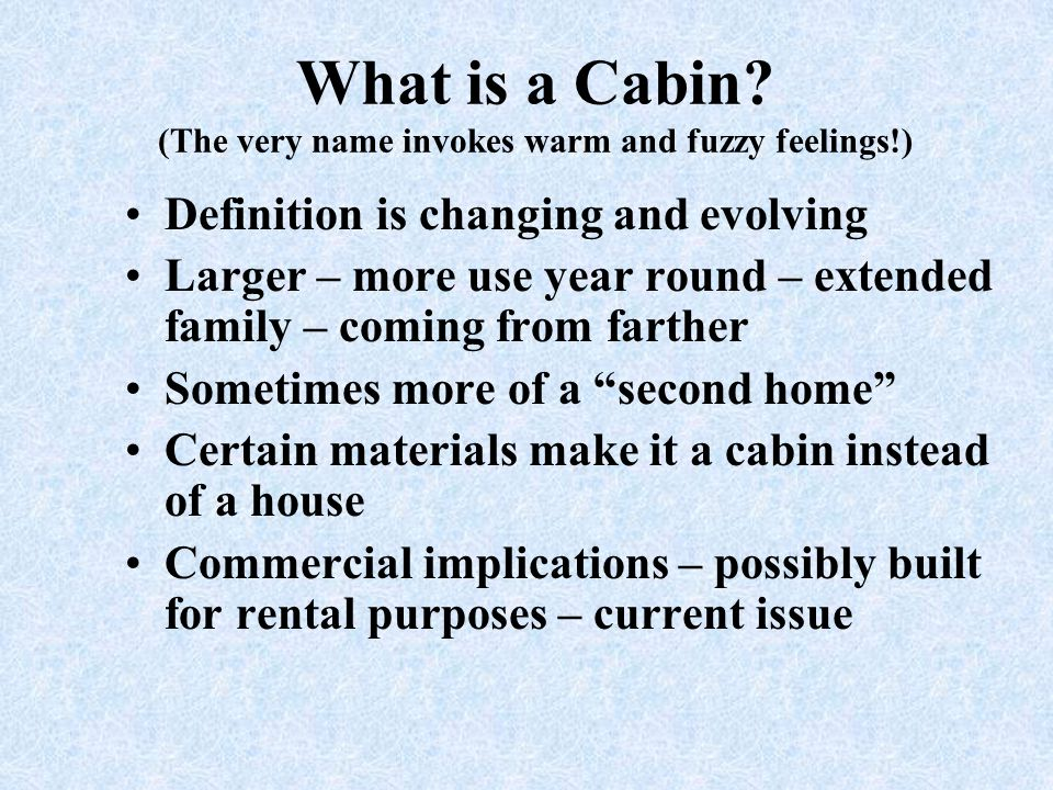 What is a Cabin (The very name invokes warm and fuzzy feelings!)