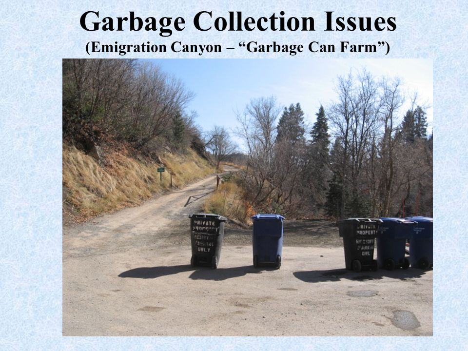 Garbage Collection Issues (Emigration Canyon – Garbage Can Farm )