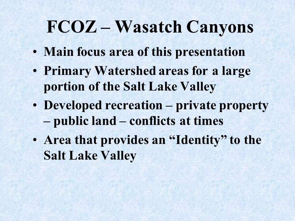 FCOZ – Wasatch Canyons Main focus area of this presentation