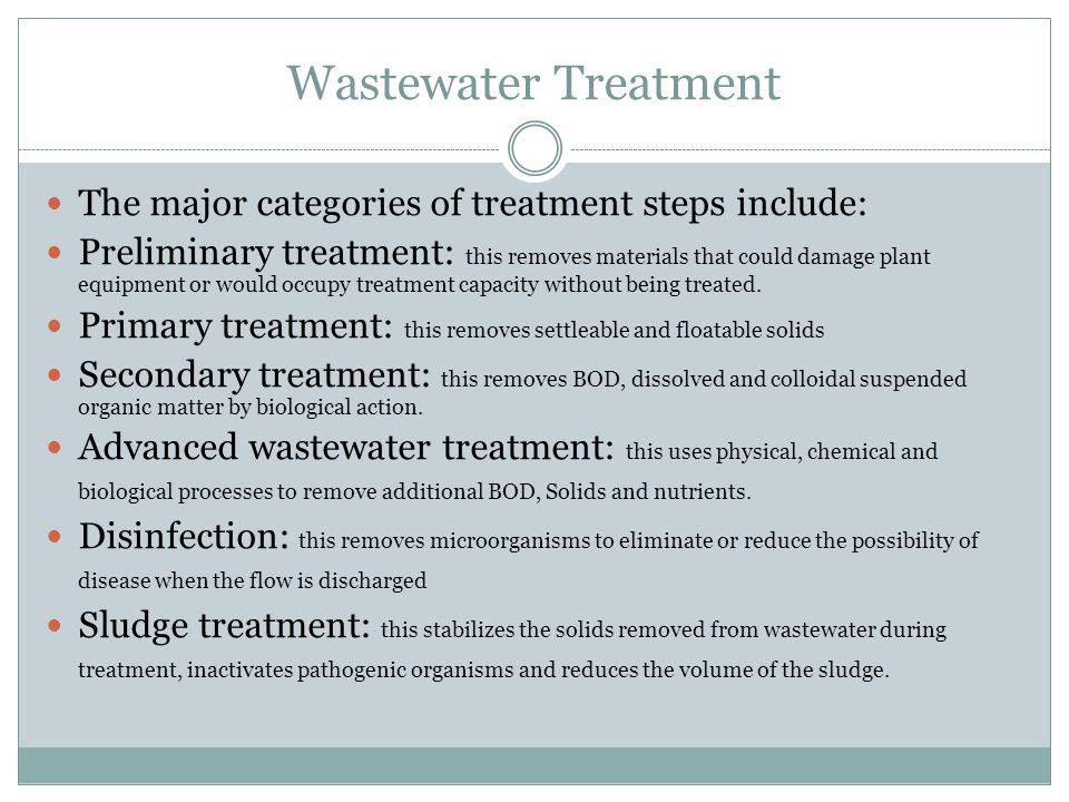 Wastewater Treatment The major categories of treatment steps include: