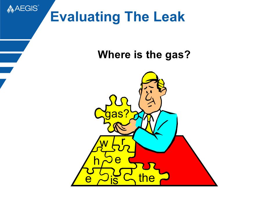 Evaluating The Leak Where is the gas w h e r is the gas