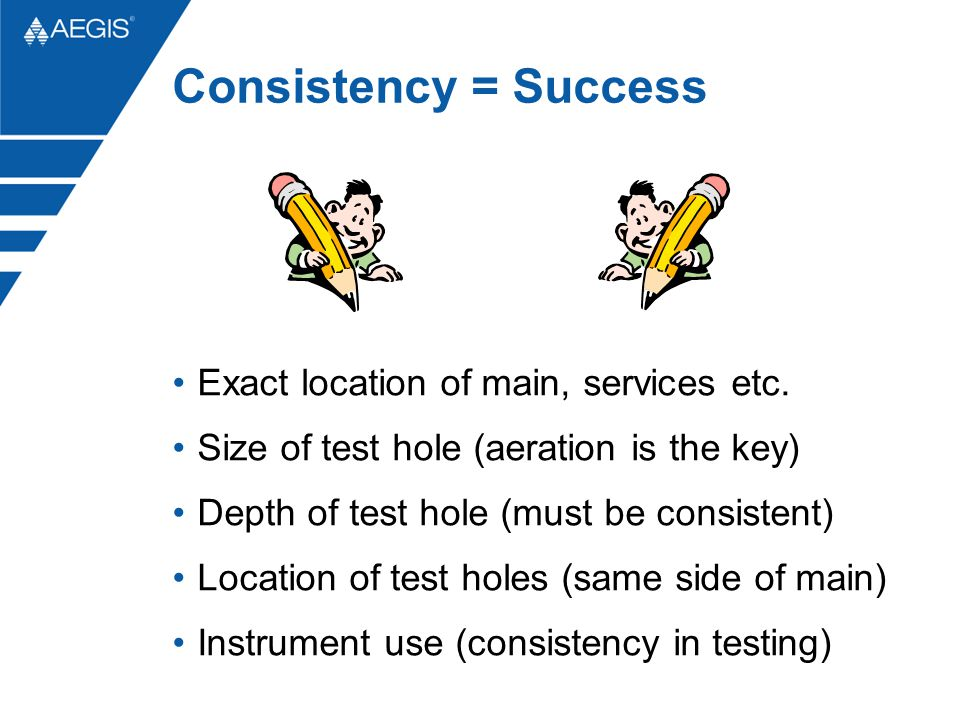 Consistency = Success Exact location of main, services etc.