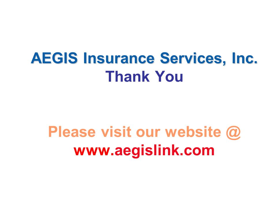 AEGIS Insurance Services, Inc. Thank You Please visit our website @ www.aegislink.com