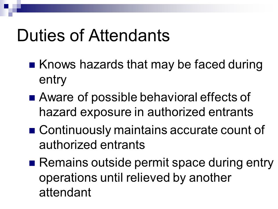 Duties of Attendants Knows hazards that may be faced during entry