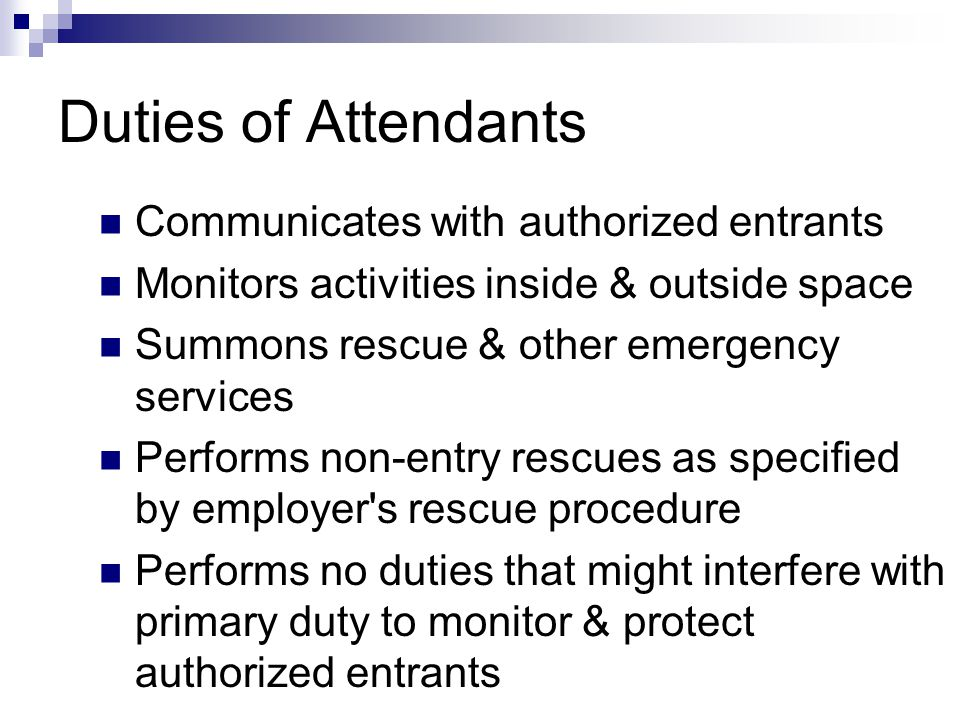 Duties of Attendants Communicates with authorized entrants
