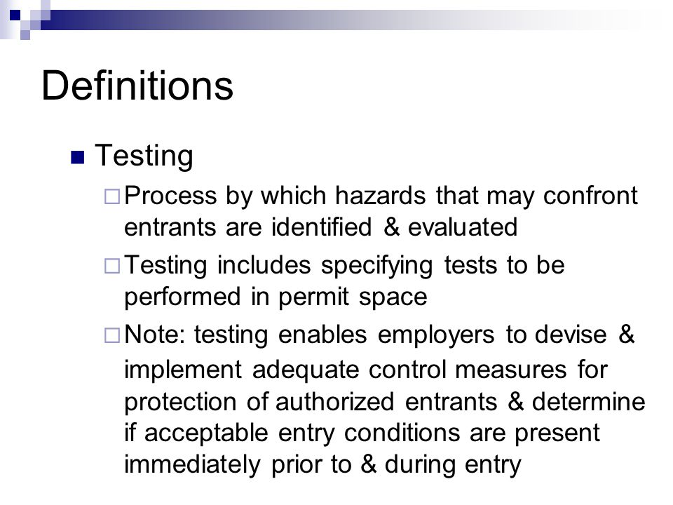 Definitions Testing. Process by which hazards that may confront entrants are identified & evaluated.
