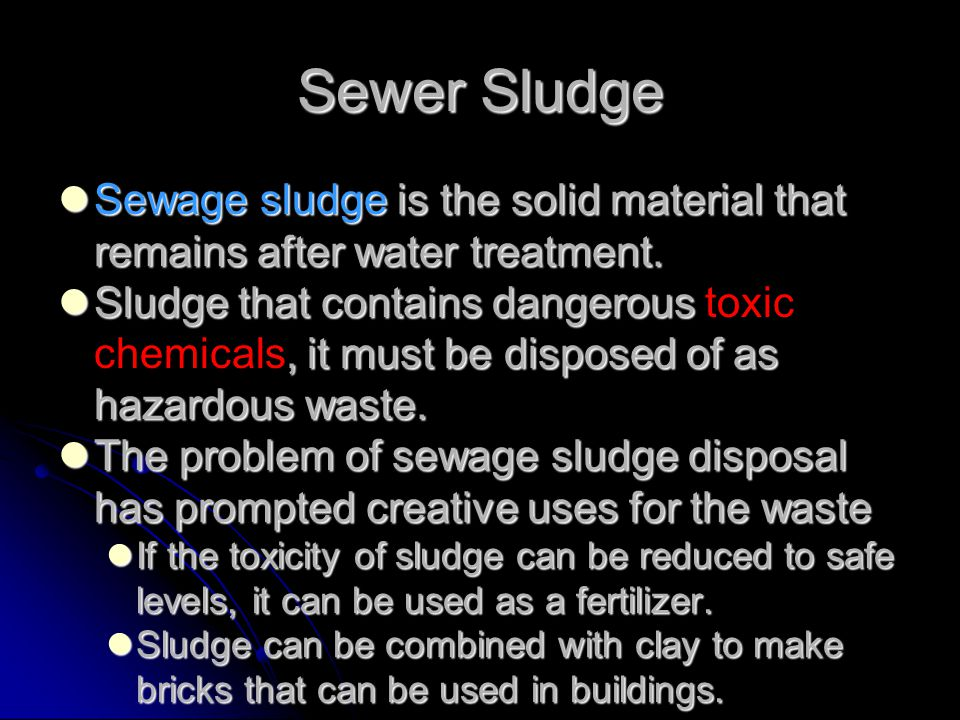 Sewer Sludge Sewage sludge is the solid material that remains after water treatment.