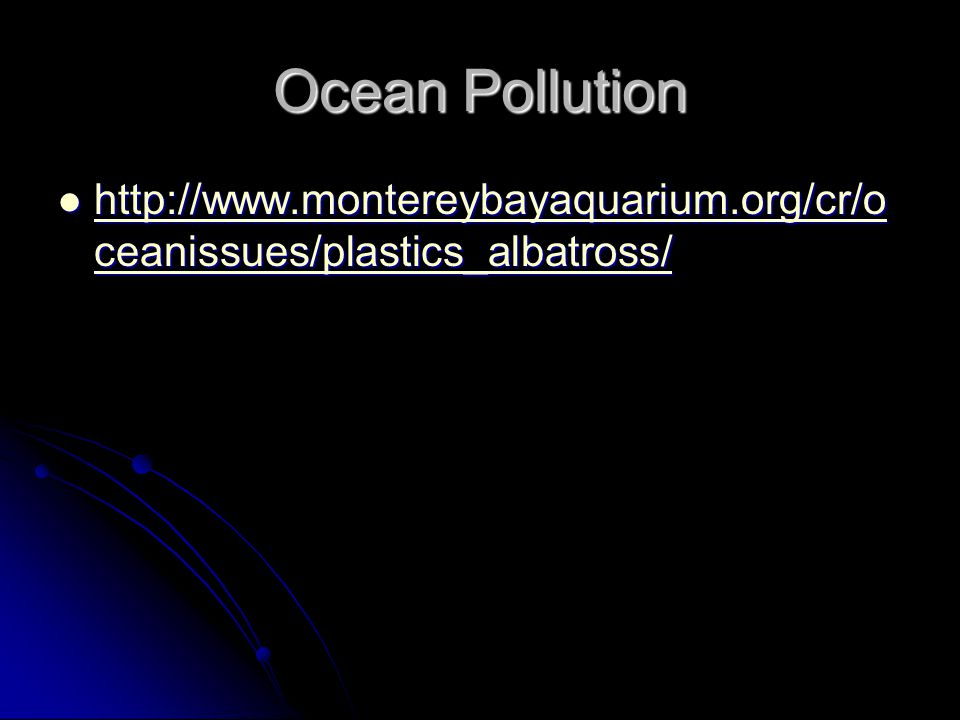 Ocean Pollution http://www.montereybayaquarium.org/cr/oceanissues/plastics_albatross/