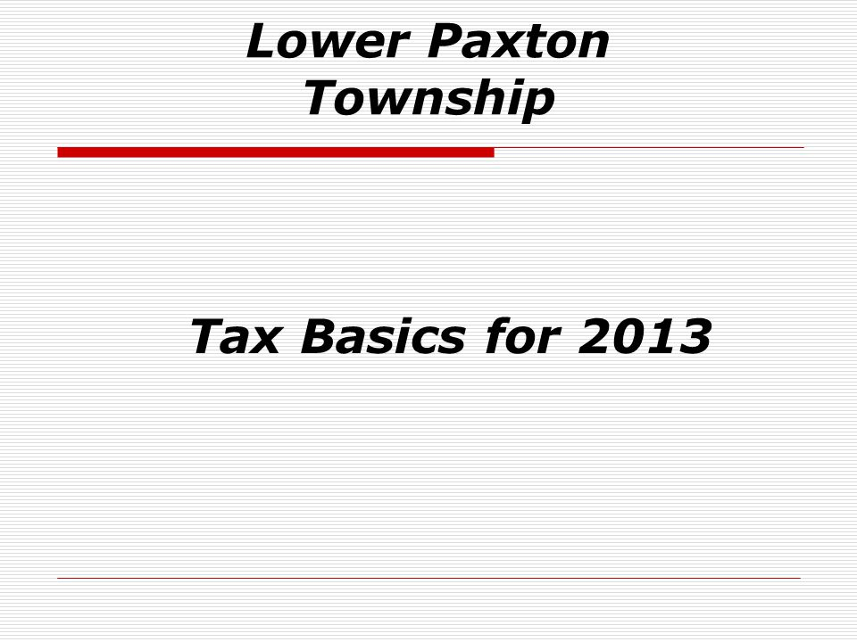 Lower Paxton Township Tax Basics for 2013