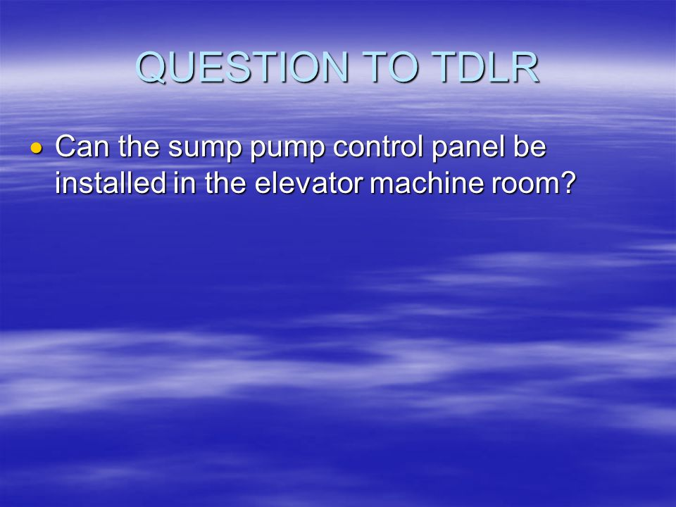 QUESTION TO TDLR Can the sump pump control panel be installed in the elevator machine room