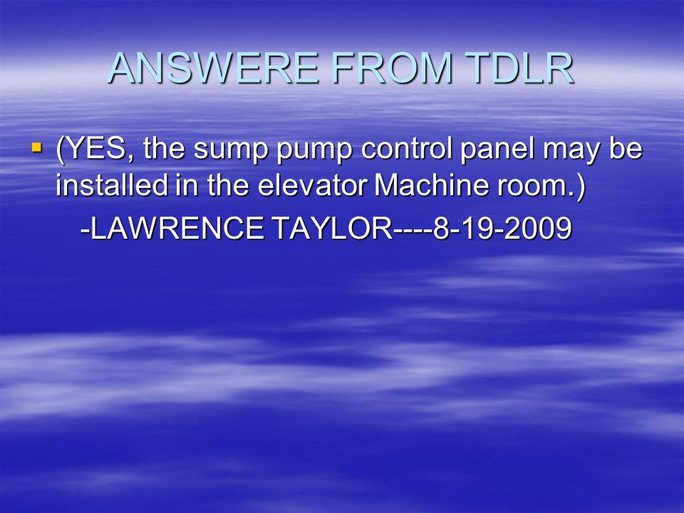 ANSWERE FROM TDLR (YES, the sump pump control panel may be installed in the elevator Machine room.)