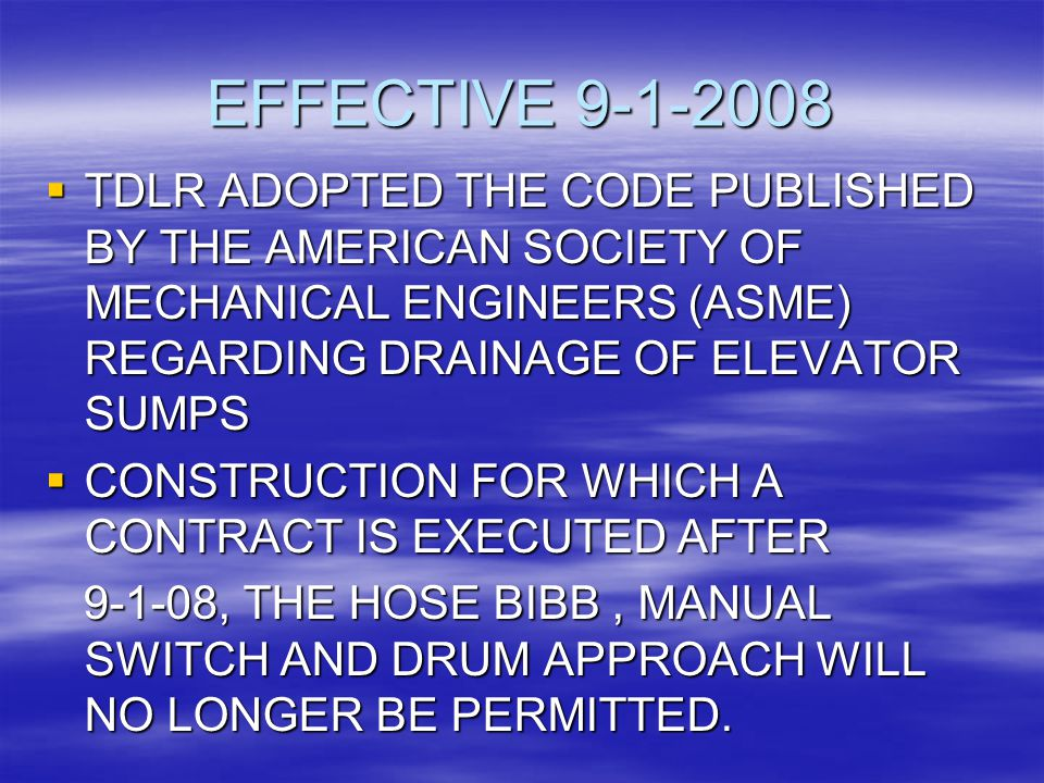 EFFECTIVE 9-1-2008 TDLR ADOPTED THE CODE PUBLISHED BY THE AMERICAN SOCIETY OF MECHANICAL ENGINEERS (ASME) REGARDING DRAINAGE OF ELEVATOR SUMPS.