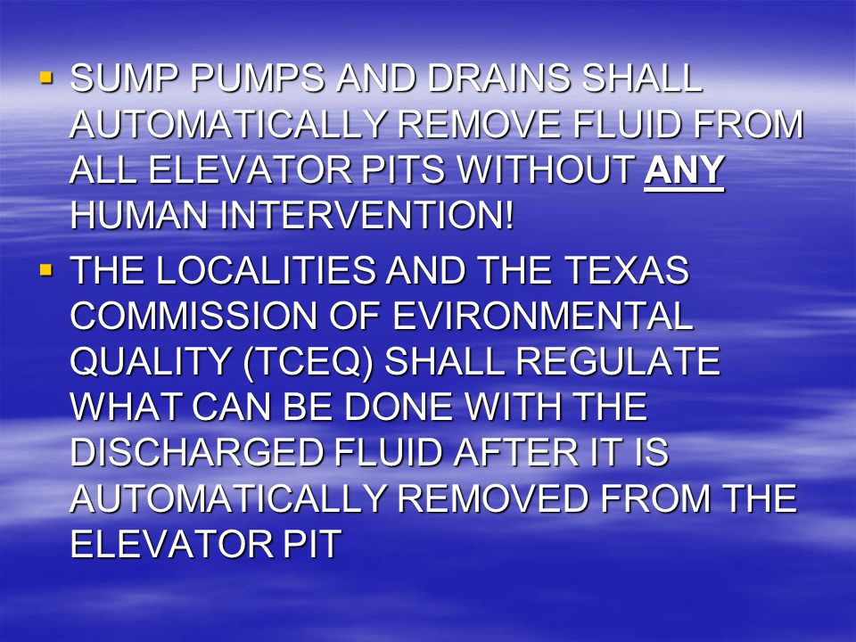 SUMP PUMPS AND DRAINS SHALL AUTOMATICALLY REMOVE FLUID FROM ALL ELEVATOR PITS WITHOUT ANY HUMAN INTERVENTION!