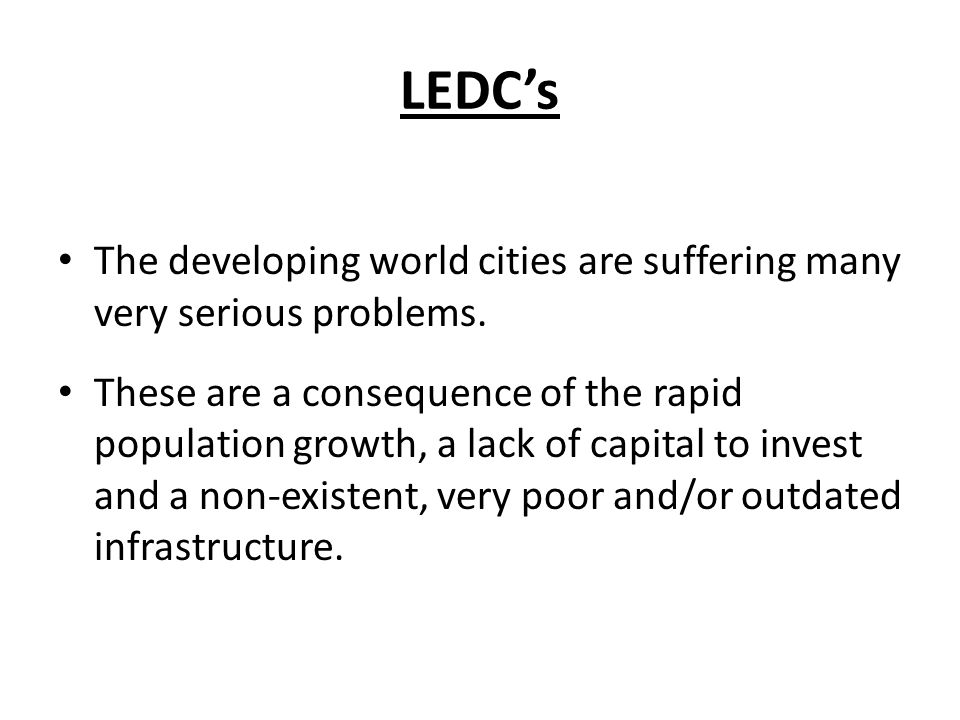 LEDC's The developing world cities are suffering many very serious problems.