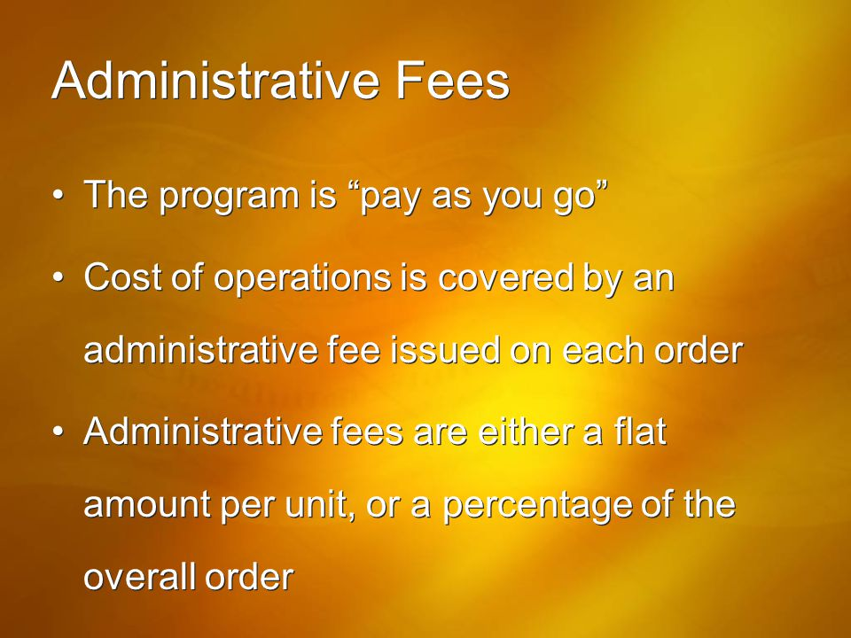 Administrative Fees The program is pay as you go