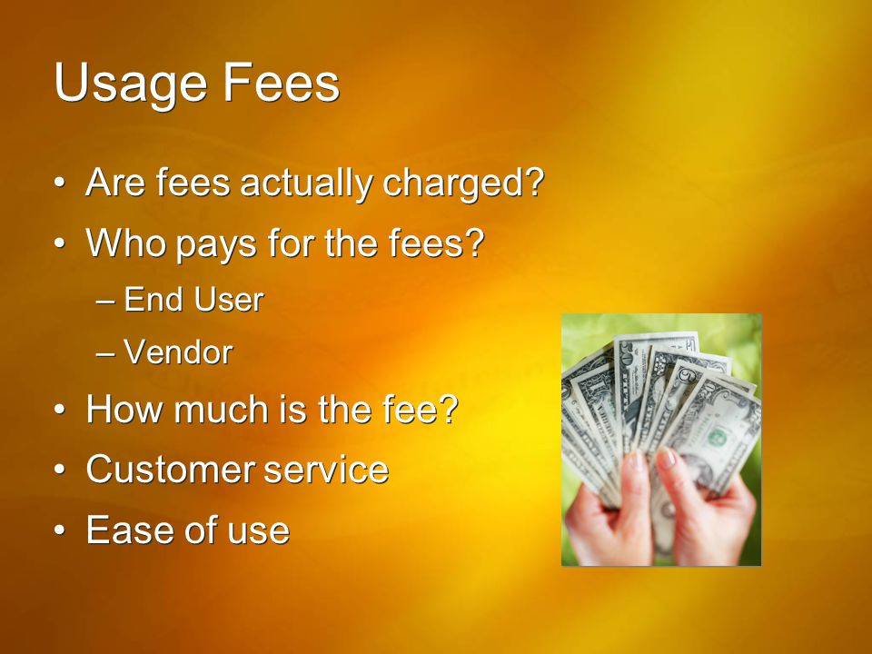 Usage Fees Are fees actually charged Who pays for the fees