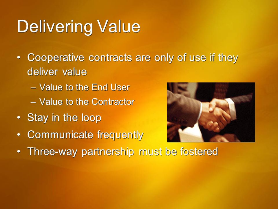 Delivering Value Cooperative contracts are only of use if they deliver value. Value to the End User.