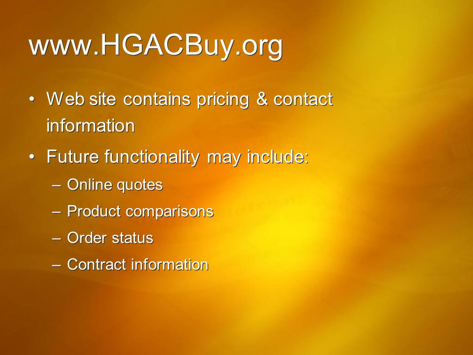 www.HGACBuy.org Web site contains pricing & contact information. Future functionality may include:
