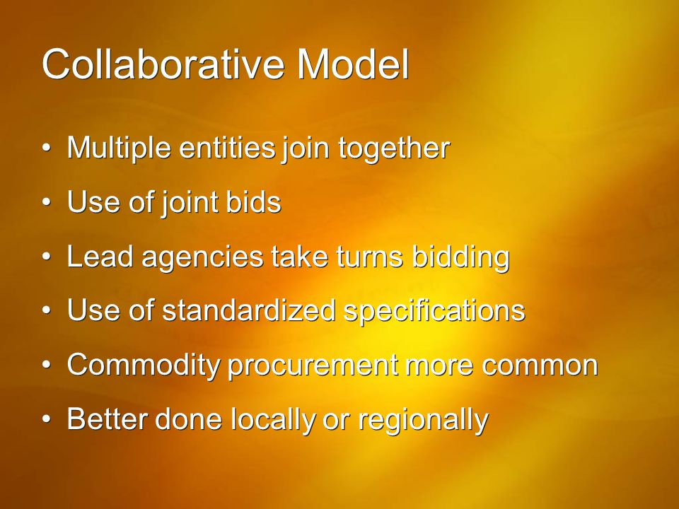 Collaborative Model Multiple entities join together Use of joint bids
