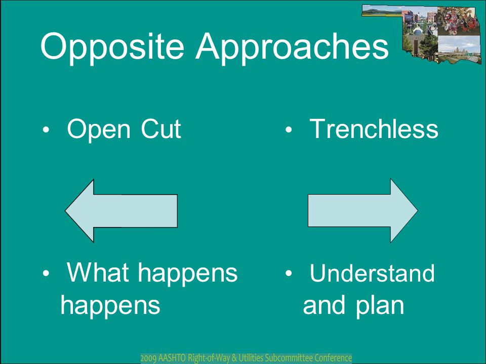 Opposite Approaches Open Cut What happens happens Trenchless