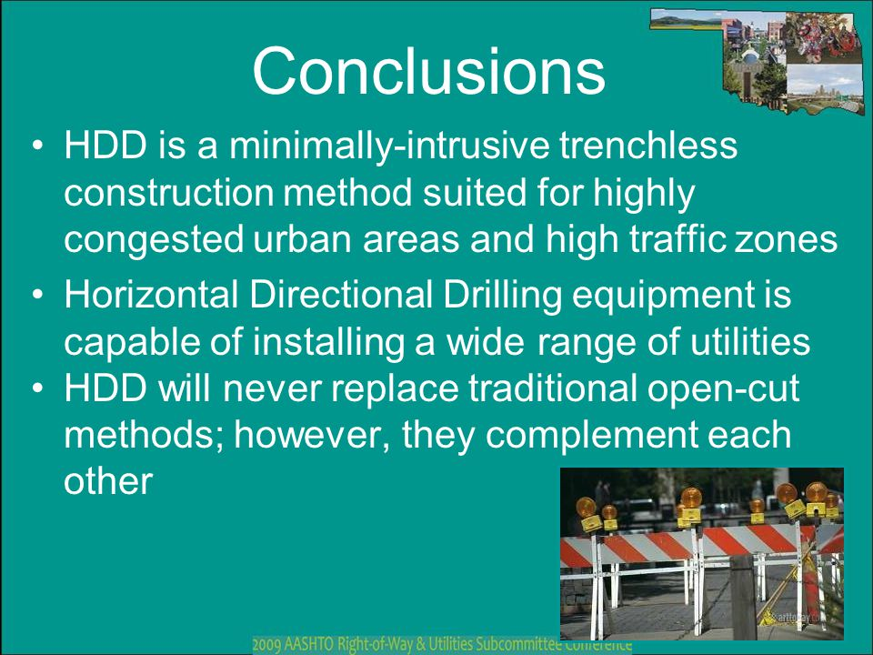 Conclusions HDD is a minimally-intrusive trenchless construction method suited for highly congested urban areas and high traffic zones.
