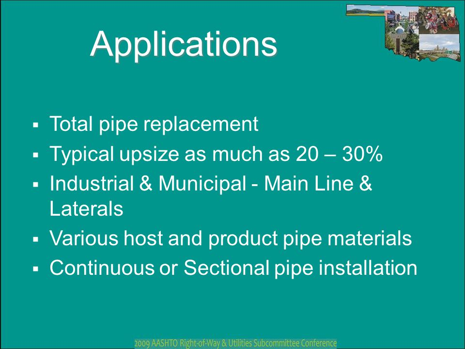 Applications Total pipe replacement Typical upsize as much as 20 – 30%
