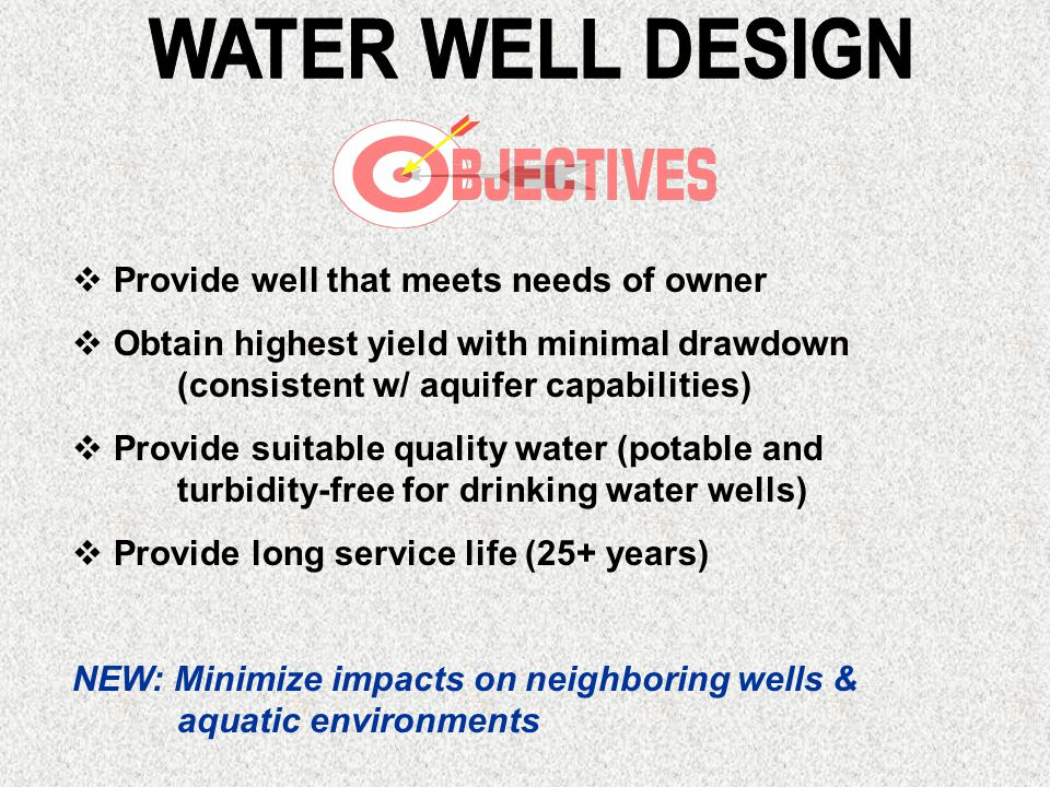 WATER WELL DESIGN Provide well that meets needs of owner