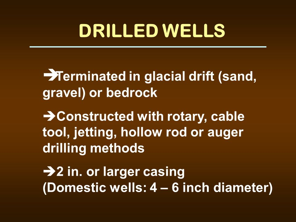 DRILLED WELLS Terminated in glacial drift (sand, gravel) or bedrock