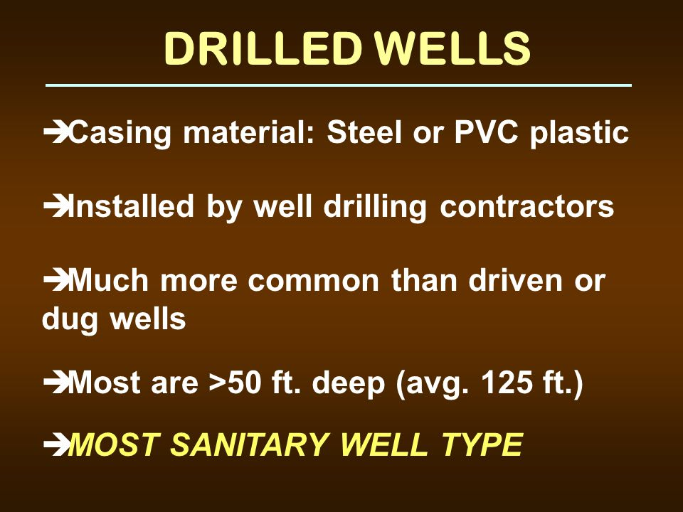 DRILLED WELLS Casing material: Steel or PVC plastic