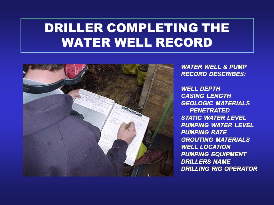 DRILLER COMPLETING THE WATER WELL RECORD